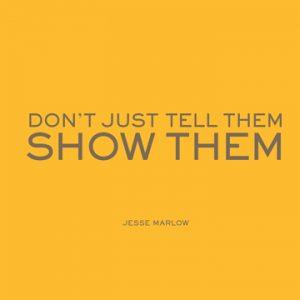 Jesse Marlow: Don't Just Tell Them, Show Them