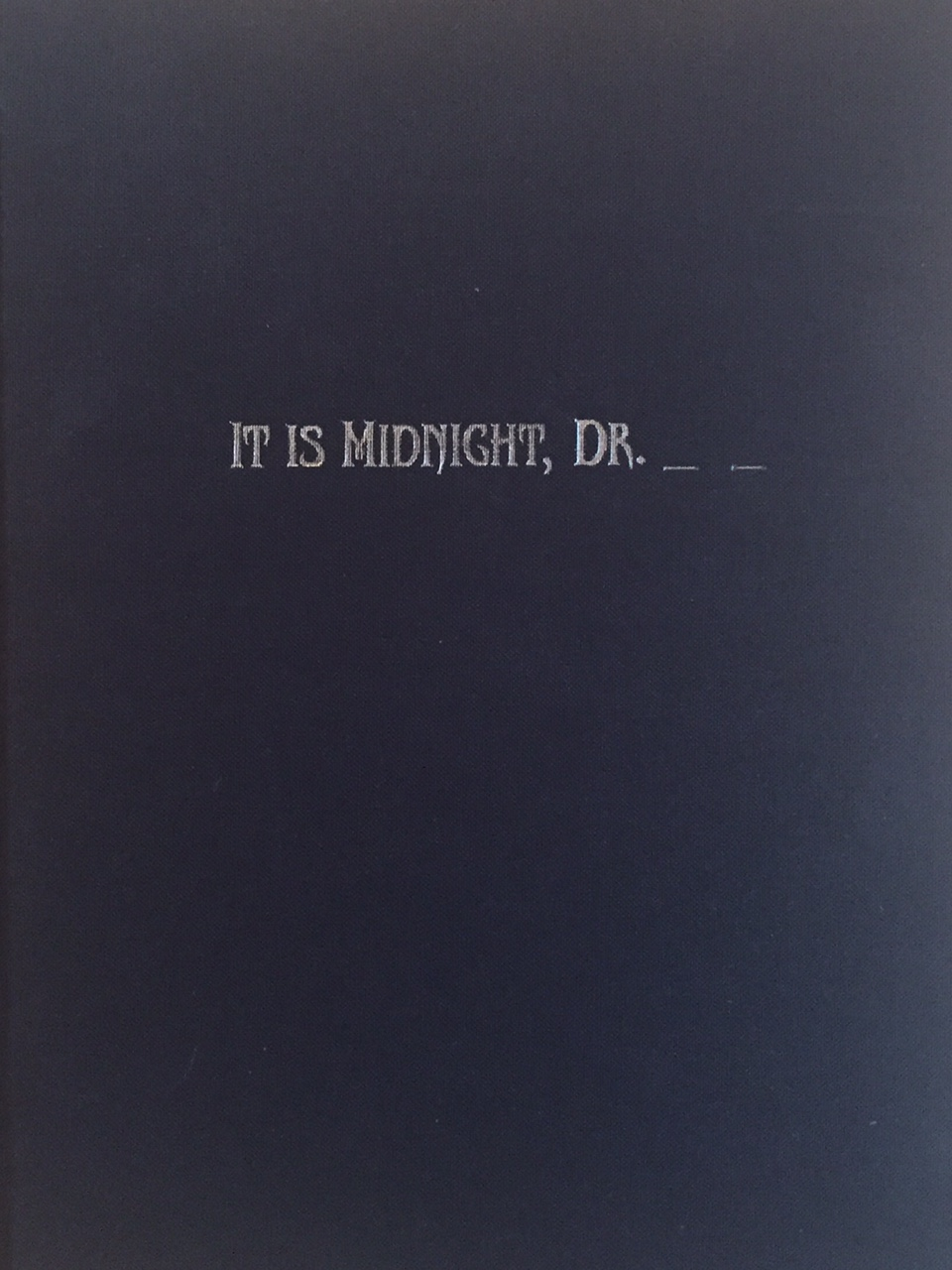 IT IS MIDNIGHT, DR.__